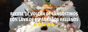 receta-volcan-de-langostinos-con-lava-de-espárragos-rellenos-buenmar
